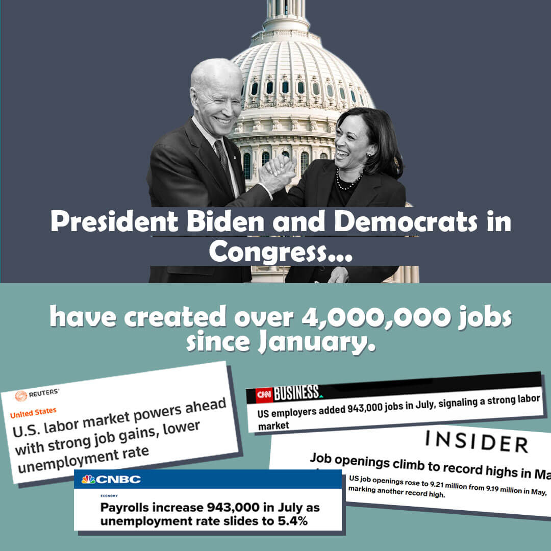 Thanks to Joe Biden and Democrats in Congress, our economy has added over 4,000,000 new jobs so far this year. Democrats are delivering MONEY in pockets and WORKERS back in jobs.  Image
